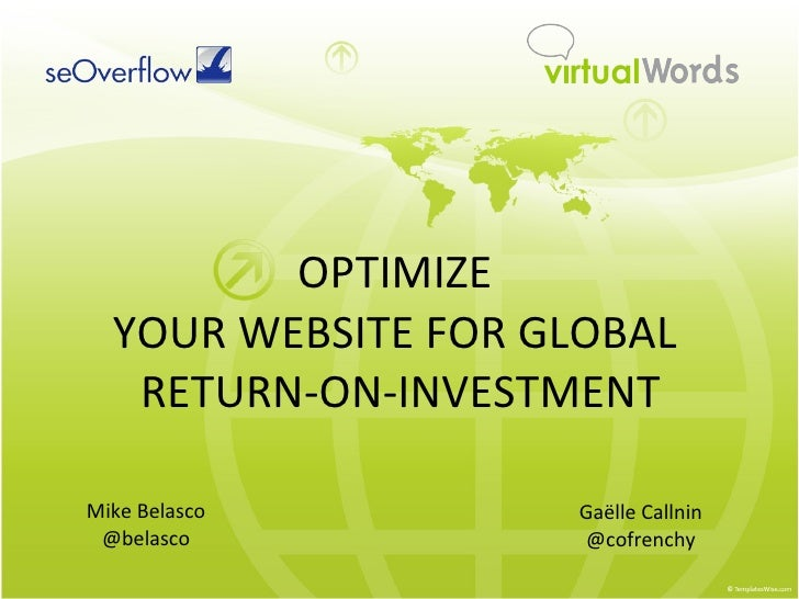 OPTIMIZE  YOUR WEBSITE FORGLOBAL  RETURN-ON-INVESTMENT Mike Belasco @belasco Gaëlle Callnin @cofrenchy