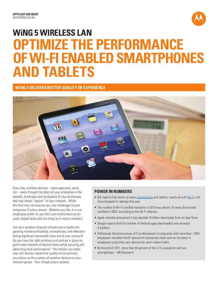 APPLICATION BRIEFENTERPRISE WLANWiNG 5 WIRELESS LANOPTIMIZE THE PERFORMANCEOF WI-FI ENABLED SMARTPHONESAND TABLETS  WiNG 5...