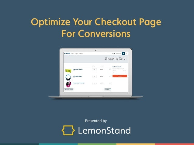 Optimize Your Checkout Page  For Conversions  Presented by
