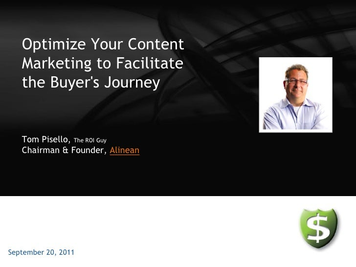 Optimize Your Content   Marketing to Facilitate   the Buyers Journey   Tom Pisello, The ROI Guy   Chairman & Founder, Alin...