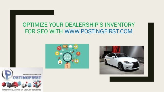 OPTIMIZE YOUR DEALERSHIP'S INVENTORY FOR SEO WITH WWW.POSTINGFIRST.COM