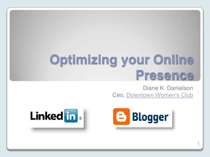 Optimizing your Online Presence<br />Diane K. Danielson<br />Ceo, Downtown Women's Club<br />1<br />