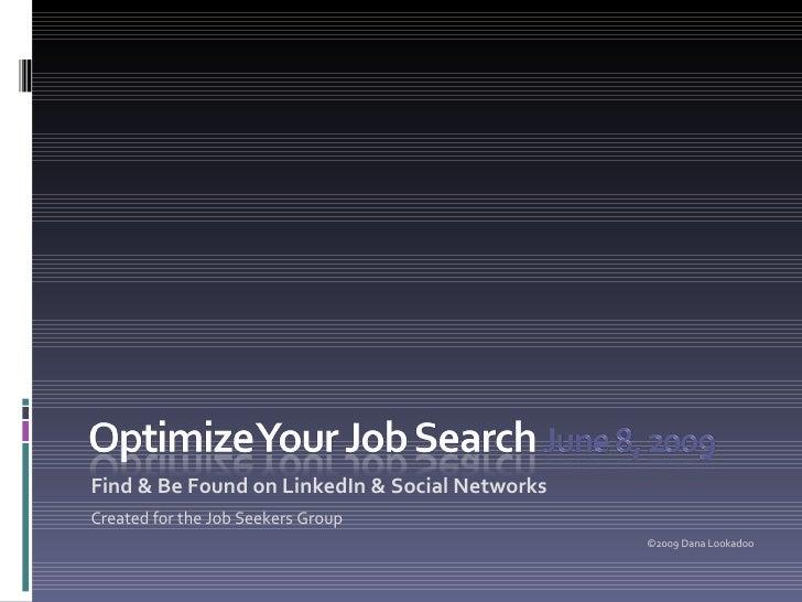 <ul><li>Find & Be Found on LinkedIn & Social Networks </li></ul><ul><li>Created for the Job Seekers Group </li></ul><ul><l...