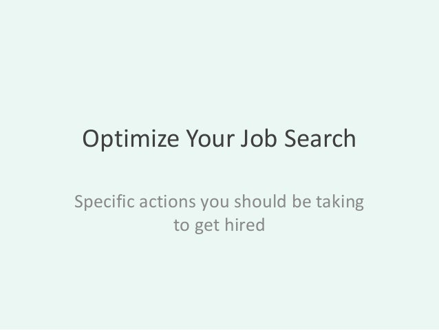 Optimize Your Job SearchSpecific actions you should be taking              to get hired