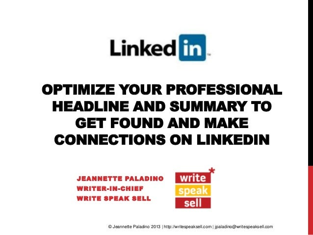OPTIMIZE YOUR PROFESSIONAL HEADLINE AND SUMMARY TO GET FOUND AND MAKE CONNECTIONS ON LINKEDIN JEANNETTE PALADINO WRITER-IN...