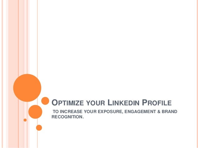 OPTIMIZE YOUR LINKEDIN PROFILE TO INCREASE YOUR EXPOSURE, ENGAGEMENT & BRAND RECOGNITION.