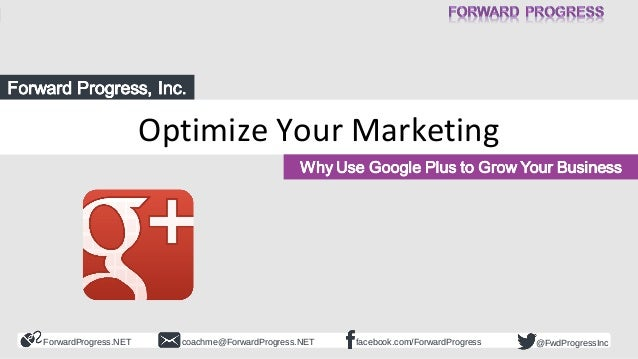 ForwardProgress.NET facebook.com/ForwardProgresscoachme@ForwardProgress.NET @FwdProgressInc Optimize Your Marketing