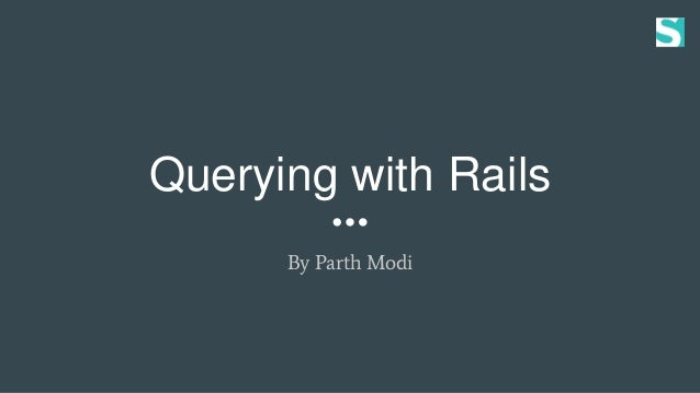 Querying with Rails By Parth Modi