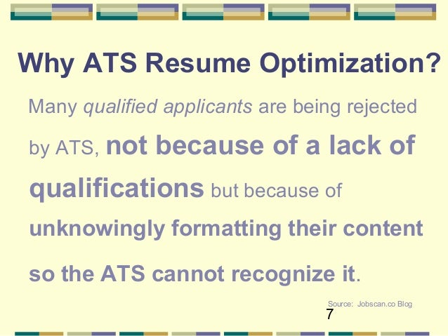 6 Source: Ongig.com TALEO; 7. 7 Why ATS Resume Optimization?  Ats Resume Format