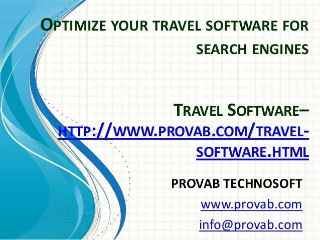 OPTIMIZE YOUR TRAVEL SOFTWARE FOR SEARCH ENGINES PROVAB TECHNOSOFT www.provab.com info@provab.com TRAVEL SOFTWARE– HTTP://...