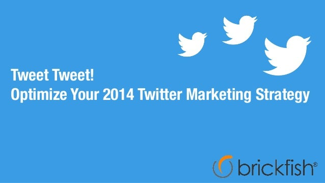 Tweet Tweet! Optimize Your 2014 Twitter Marketing Strategy