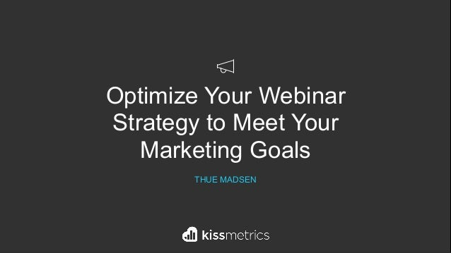 Optimize Your Webinar Strategy to Meet Your Marketing Goals THUE MADSEN