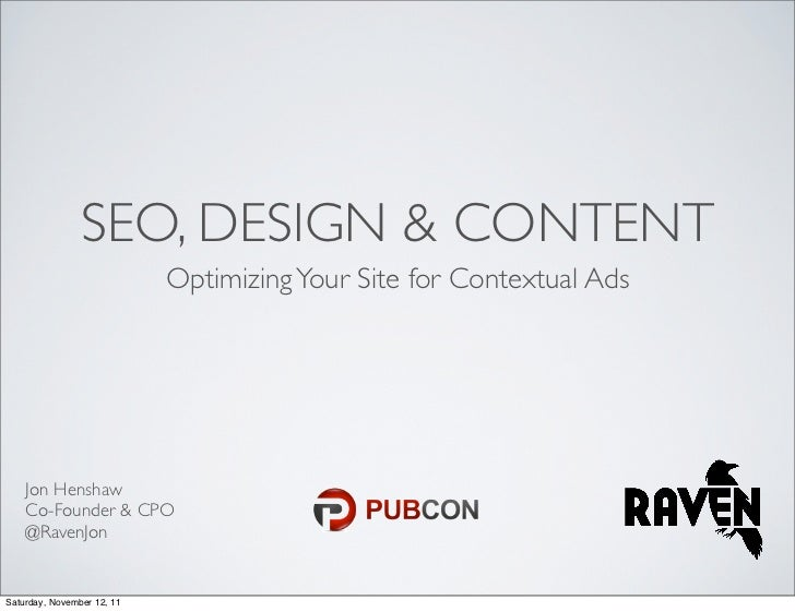 SEO, DESIGN & CONTENT                            Optimizing Your Site for Contextual Ads    Jon Henshaw    Co-Founder & CP...