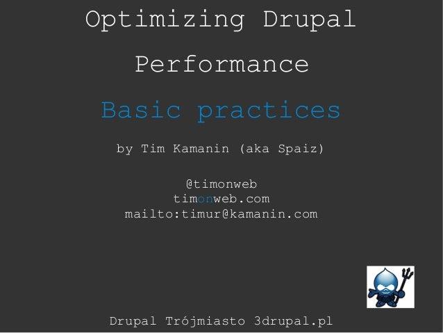 Optimizing Drupal    Performance Basic practices  by Tim Kamanin (aka Spaiz)           @timonweb         timonweb.com   ma...