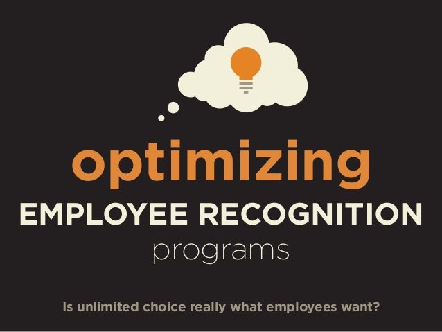 optimizing EMPLOYEE RECOGNITION programs Is unlimited choice really what employees want?