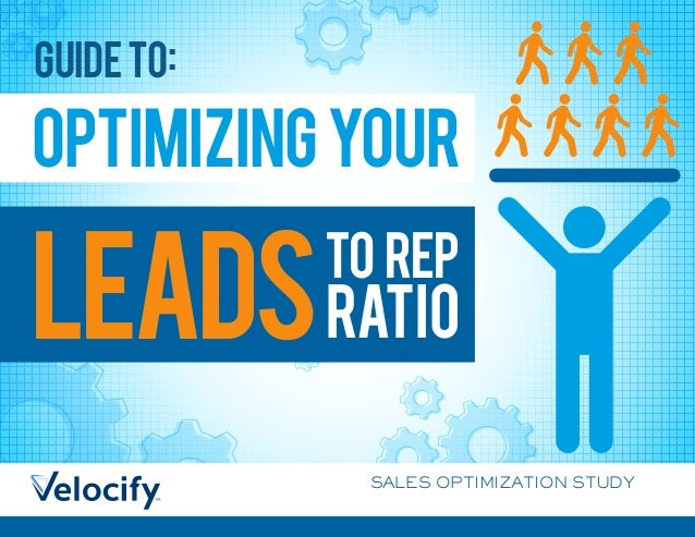 OPTIMIZINGYOUR GUIDETO: RATIOLEADS TO REP SALES OPTIMIZATION STUDY