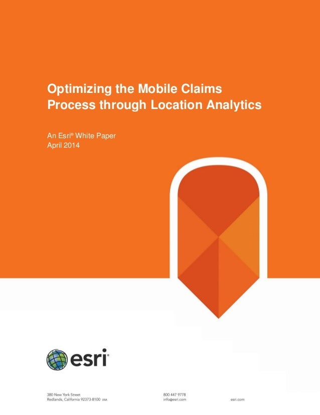 Optimizing the Mobile Claims Process through Location Analytics An Esri® White Paper April 2014