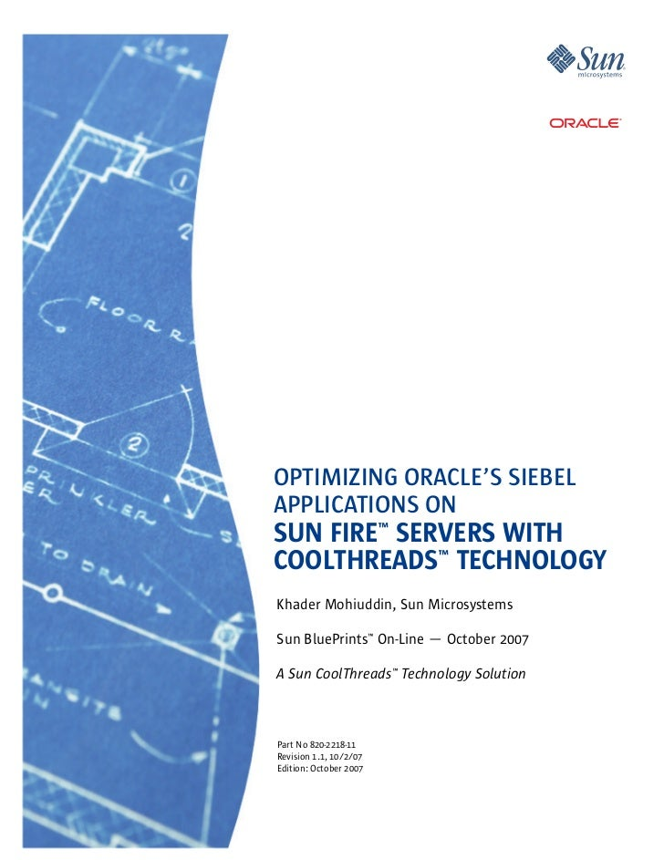 OPTIMIZING ORACLE'S SIEBELAPPLICATIONS ONSUN FIRE™ SERVERS WITHCOOLTHREADS™ TECHNOLOGYKhader Mohiuddin, Sun MicrosystemsSu...
