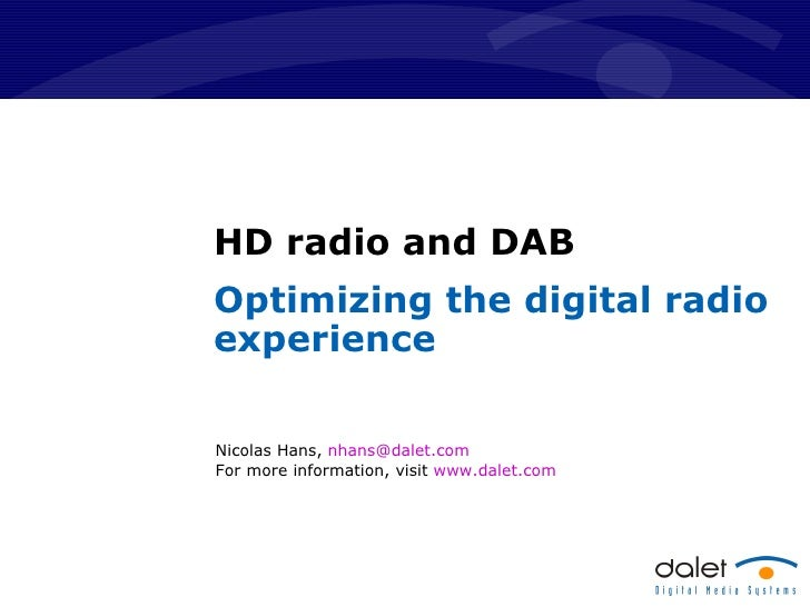 HD radio and DAB Optimizing the digital radio experience Nicolas Hans,  [email_address]   For more information, visit  www...