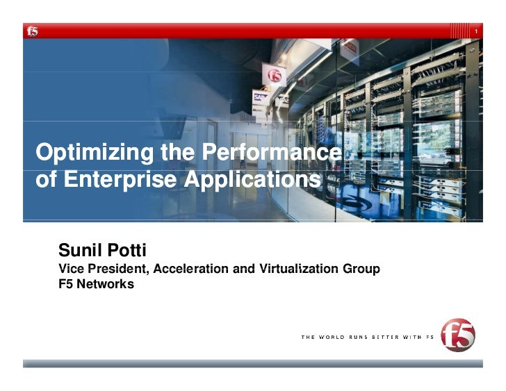 1     Optimizing the Performance of E  f Enterprise Applications           i A li i    Sunil Potti  Vice President, Accele...