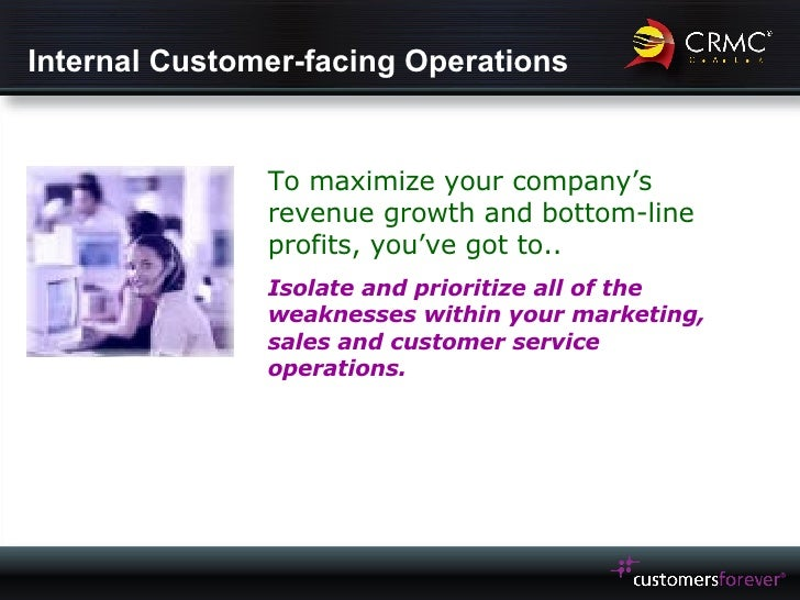 Internal Customer-facing Operations To maximize your company's revenue growth and bottom-line profits, you've got to.. Iso...