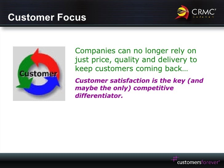 Customer Focus Companies can no longer rely on just price, quality and delivery to keep customers coming back… Customer sa...