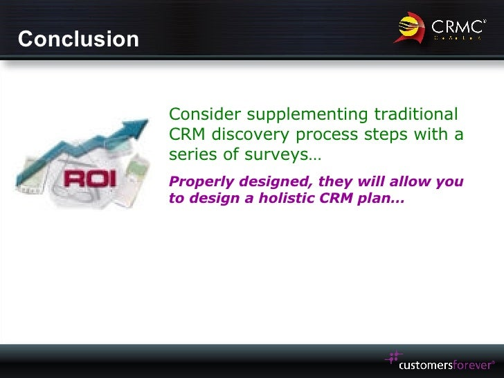 Conclusion Consider supplementing traditional CRM discovery process steps with a series of surveys… Properly designed, the...