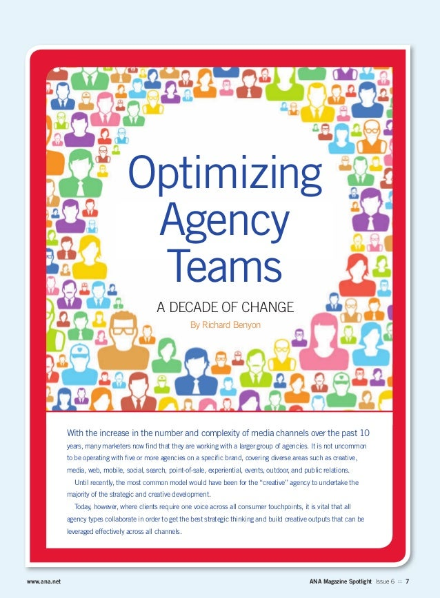 www.ana.net ANA Magazine Spotlight Issue 6 :: 7 A DECADE OF CHANGE By Richard Benyon Optimizing Agency Teams With the incr...