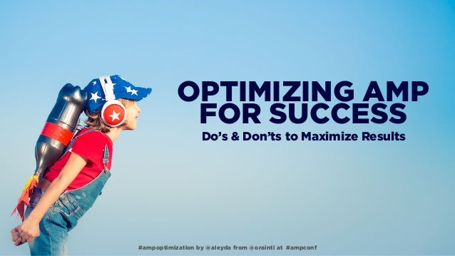 OPTIMIZING AMP  FOR SUCCESS Do's & Don'ts to Maximize Results #ampoptimization by @aleyda from @orainti at #ampconf