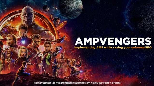 #ampvengers at #searchmetricssummit by @aleyda from @orainti AMPVENGERSImplementing AMP while saving your universe SEO #am...