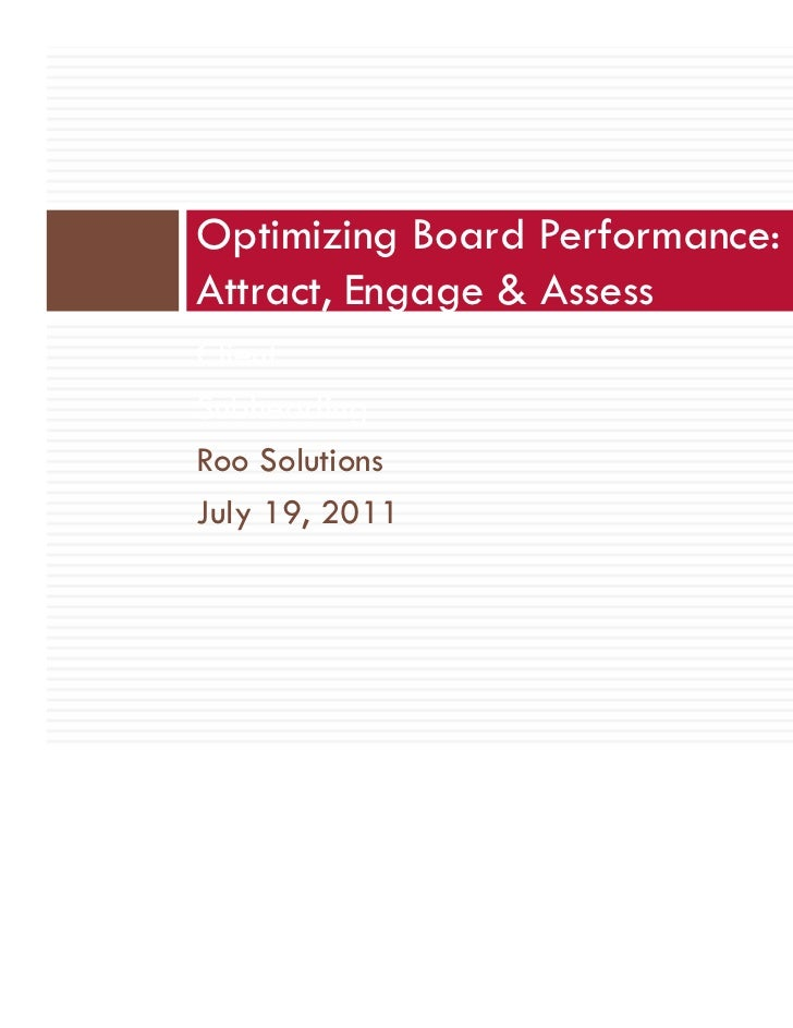 Optimizing Board Performance:Attract, Engage & AssessClientSubheadingRoo SolutionsJuly 19, 2011