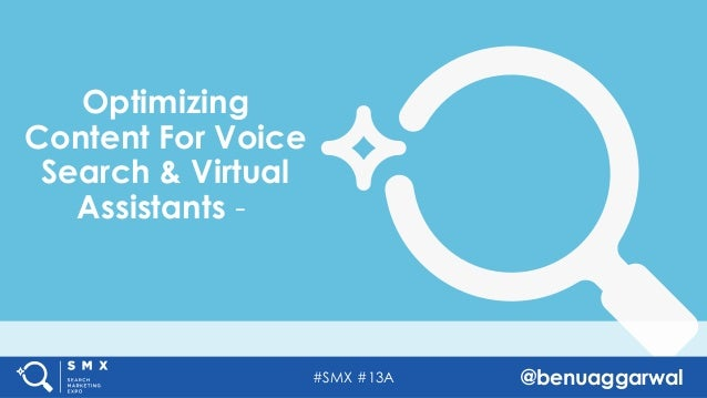 #SMX #13A @benuaggarwal Optimizing Content For Voice Search & Virtual Assistants -