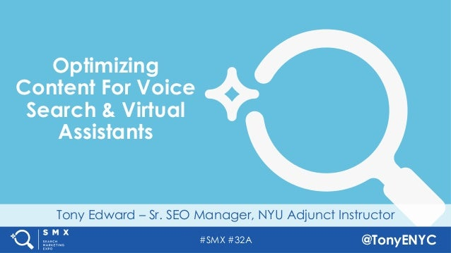 #SMX #32A @TonyENYC Tony Edward – Sr. SEO Manager, NYU Adjunct Instructor Optimizing Content For Voice Search & Virtual As...