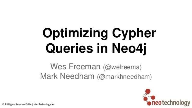Optimizing Cypher Queries in Neo4j Wes Freeman (@wefreema) Mark Needham (@markhneedham)