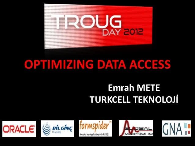 Emrah METE TURKCELL TEKNOLOJİ OPTIMIZING DATA ACCESS
