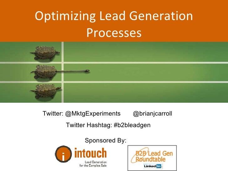 Optimizing Lead Generation Processes Twitter:  @MktgExperiments  @brianjcarroll  Twitter Hashtag: #b2bleadgen Sponsored By: