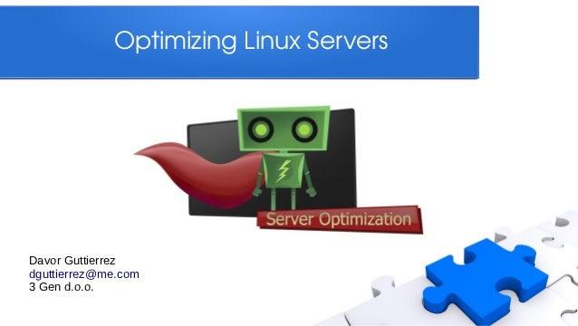OptimizingLinuxServersDavor Guttierrezdguttierrez@me.com3 Gen d.o.o.