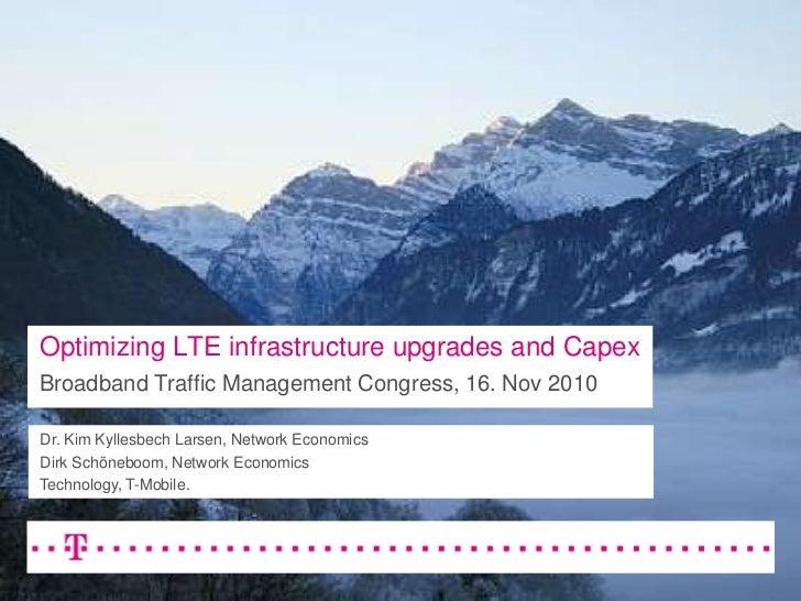Optimizing LTE infrastructure upgrades and CapexBroadband Traffic Management Congress, 16. Nov 2010<br />Dr. Kim Kyllesbec...