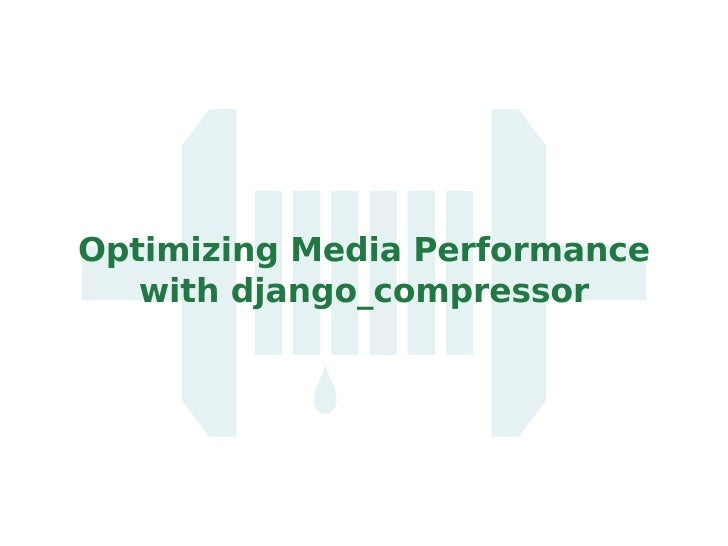 Optimizing Media Performance with django_compressor