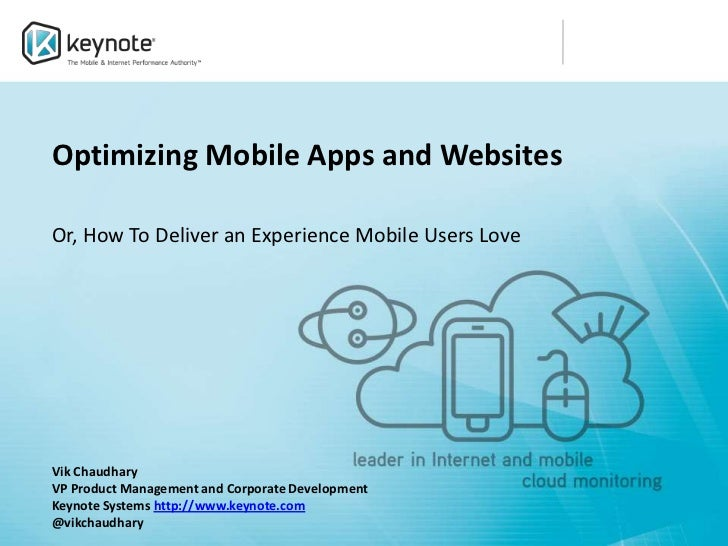 Optimizing Mobile Apps and WebsitesOr, How To Deliver an Experience Mobile Users LoveVik ChaudharyVP Product Management an...