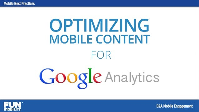 Optimizing Mobile Content for Google Analytics Mobile Best Practices B2A Mobile Engagement