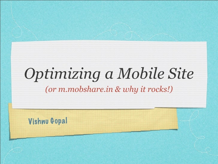 Optimizing a Mobile Site        (or m.mobshare.in & why it rocks!)    Vish n u G op a l