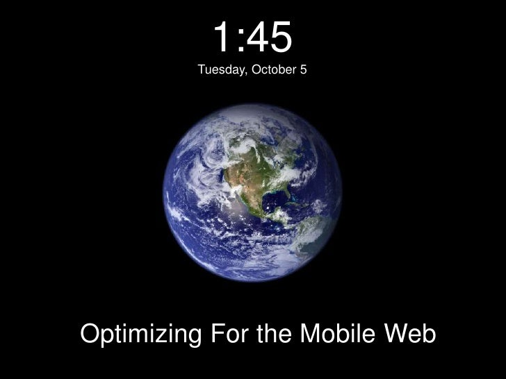 1:45<br />Tuesday, October 5<br />Optimizing For the Mobile Web<br />