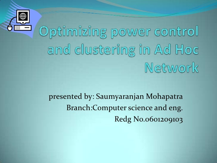 Optimizing power control and clustering in Ad Hoc Network<br />presented by: SaumyaranjanMohapatra<br />Branch:Computer sc...