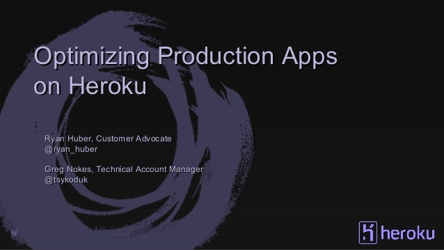 Join the conversation via #herokuJoin the conversation via #heroku Optimizing Production AppsOptimizing Production Apps on...