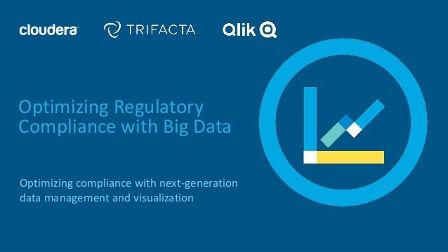 Optimizing compliance with next-generation data management and visualization Optimizing Regulatory Compliance with Big Data