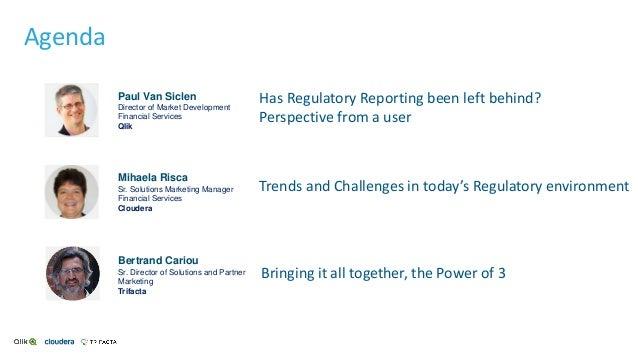 Agenda Has Regulatory Reporting been left behind? Perspective from a user Paul Van Siclen Director of Market Development F...