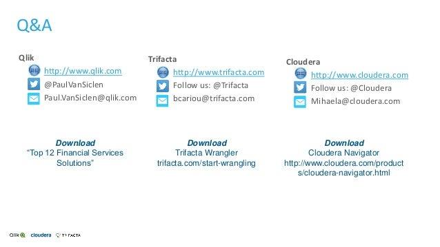 Qlik http://www.qlik.com @PaulVanSiclen Paul.VanSiclen@qlik.com Q&A Trifacta http://www.trifacta.com Follow us: @Trifacta ...