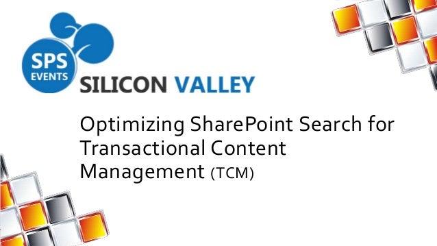 Optimizing SharePoint Search forTransactional ContentManagement (TCM)