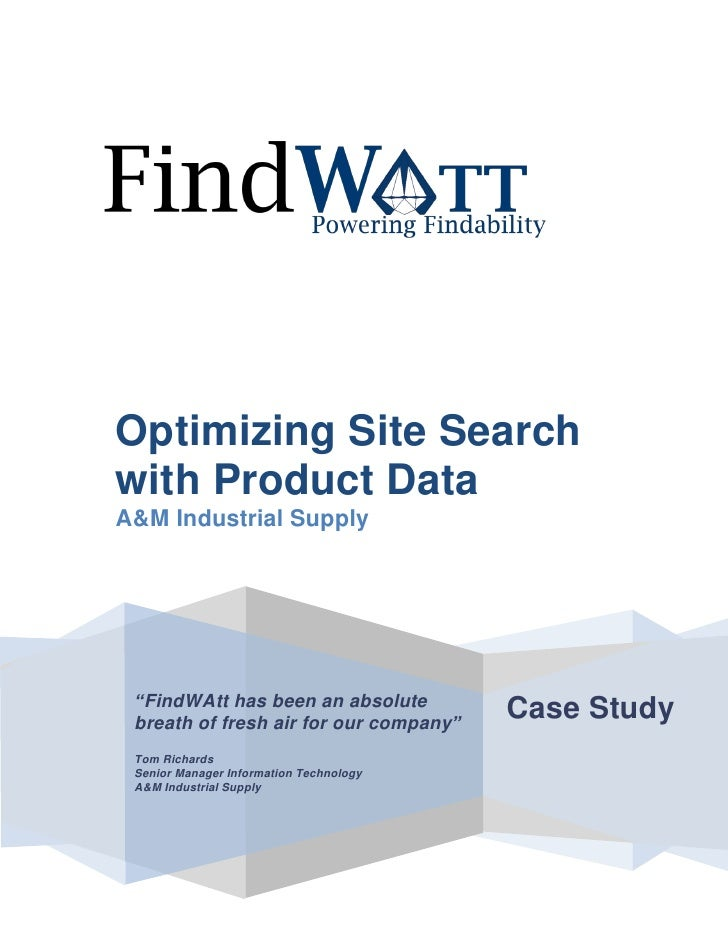 """Optimizing Site Searchwith Product DataA&M Industrial Supply """"FindWAtt has been an absolute breath of fresh air for our co..."""